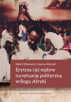 miniatura do artykułu Nowa publikacja autorstwa dr. hab. prof. UJ Roberta Kłosowicza  i dr Joanny Mormul – Erytrea i jej wpływ na sytuację polityczną w Rogu Afryki