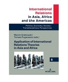 miniatura Application of International Relations Theory in Asia and Africa – book edited by M. Grabowski and T. Pugacewicz was published by Peter Lang Verlag