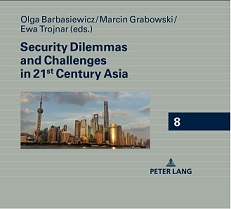 miniatura Security Dilemmas and Challenges in 21st Century Asia – book edited by O. Barbasiewicz, M. Grabowski and E. Trojnar has been published by Peter Lang Verlag